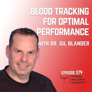 Episode 279: Blood Markers For Better Performance With Dr. Gil Blander