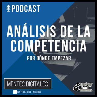 Análisis de la Competencia - Por Dónde Empezar | Mentes Digitales by Prospect Factory