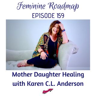 FR Ep #159 Mother Daughter Healing with Karen C.L. Anderson