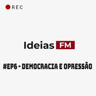 #Ep6- Democracia e Opressão