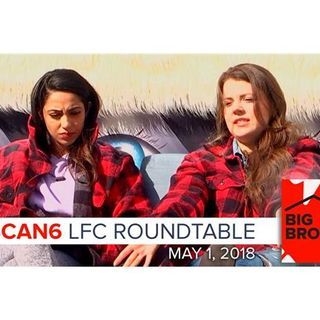 Big Brother Canada 6 | LFC Roundtable Podcast | May 1, 2018