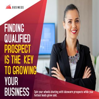 Finding qualified prospects is key to growing your business