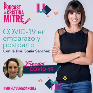 COVID-19 Embarazo y postparto con la Dra. Sonia Sánchez. Especial COVID-19