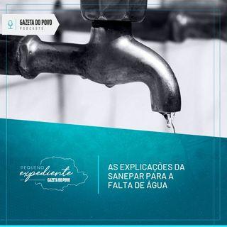 Pequeno Expediente #122: explicações da Sanepar para a falta de água