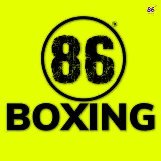 86Boxing E24: Loma | Tank | Julio Cesar Martinez | Inoue | Charlo #boxing