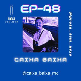 Caixa Baixa - EP48
