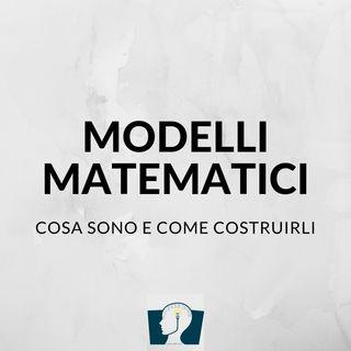 Modelli matematici: cosa sono e come costruirli
