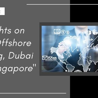 [ HTJ Podcast ] Thoughts on IBCs, Offshore Banking,  Dubai and Singapore