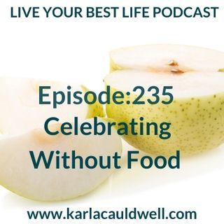 Ep 235 - Celebrate with Food?