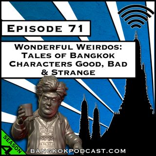 Wonderful Weirdos: Tales of Bangkok Characters Good, Bad & Strange [S4.E71]