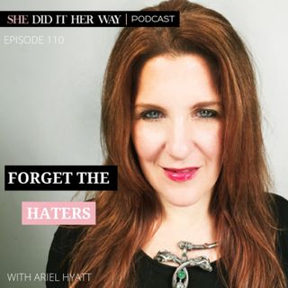 SDH110: Forget The Haters a candid conversation with Ariel Hyatt