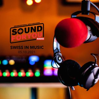 Sound For You Radio - Swiss in music - 5.10.2021