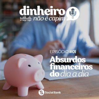 01 - Absurdos financeiros do dia a dia