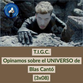 T.IG.C. Opinamos sobre el UNIVERSO de Blas Cantó (3x08)