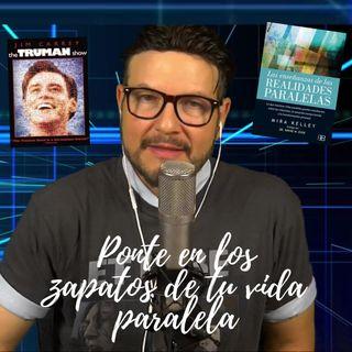 #270 Ponte en los zapatos de tu vida paralela (¡Oye No es fácil!) (Podcast)