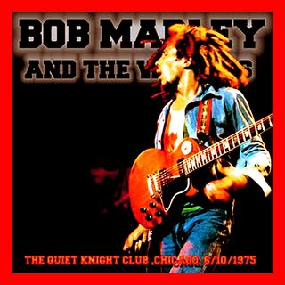 Bob Marley - Live At Quiet Knight Club-Chicago - 1975-06-10