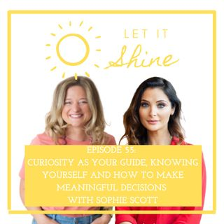 Episode 55: Curiosity As Your Guide, Knowing Yourself And How To Make Meaningful Decisions With Sophie Scott