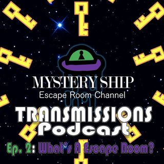Ep2 What Is an Escape Room - Mystery Ship Transmissions Podcast