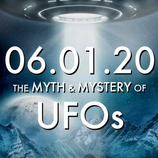 The Myth and Mystery of UFOs | MHP 06.01.20.