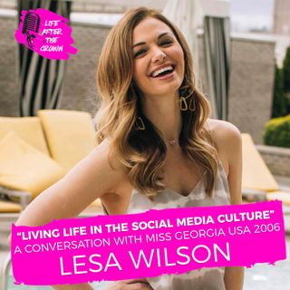 "FRIDAY BONUS EPISODE - ""Living Life In The Social Media Culture"" A Conversation with Miss Georgia USA 2006 Lesa Wilson"