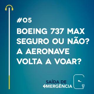 #05 - Boeing 737 Max - Seguro ou não? A aeronave volta a voar?