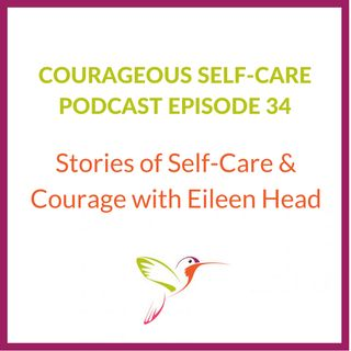 Stories of Self-Care & Courage with Eileen Head