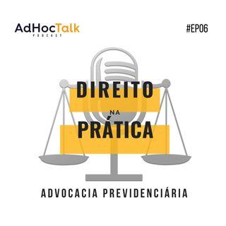 #06 - Direito na Prática - Advocacia Previdenciária.