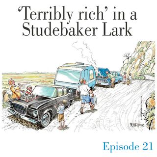 Ep.21 'Terribly rich' in a Studebaker Lark