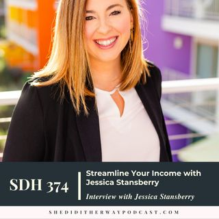 SDH 374: Streamline Your Income with Jessica Stansberry