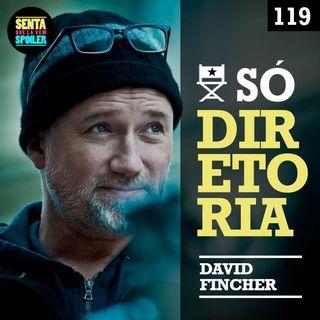 EP 119 - Só Diretoria (David Fincher)
