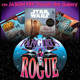 #29: Jason Fry Travels the Galaxy with the Fangirls