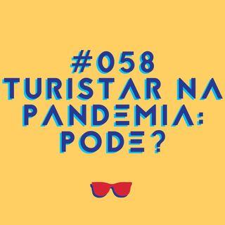 #058 - Turismo na pandemia: pode?