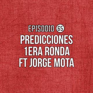 Ep 65- Predicciones 1era Ronda FT Jorge Mota