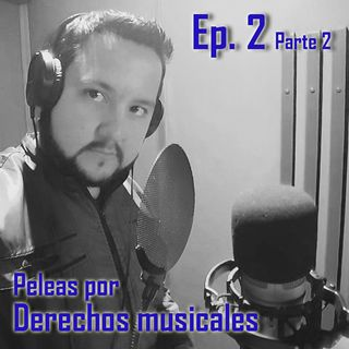 Episodio #2 Parte 2 - Derechos Musicales