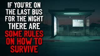 """""""If you're on the last bus for the night, there are some rules on how to survive it""""  Creepypasta"""