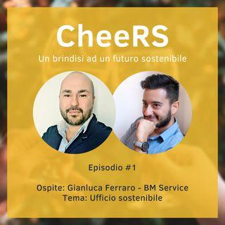 CheeRS #1 - Ufficio sostenibile con Gianluca Ferraro di BM Service