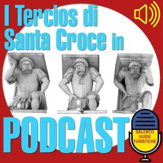 Episodio 18: I Tercios della basilica di Santa Croce a Lecce