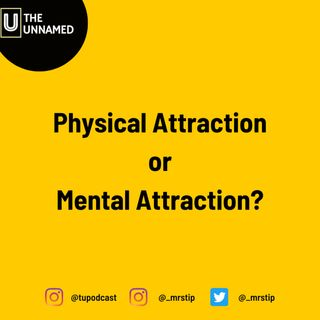 Physical vs Mental Attraction