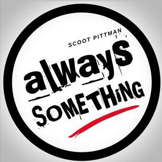 Always SOMETHiNG ScOOt Pittman