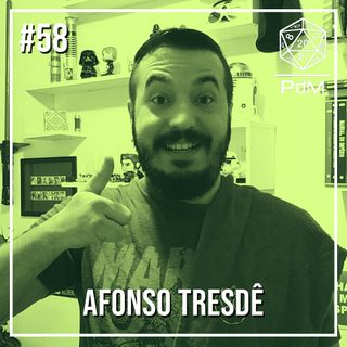 Podcast de Mesa #58 - Afonso Tresdê