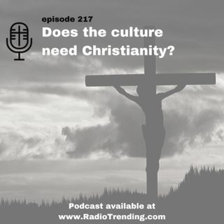 217: Does the culture need Christianity?