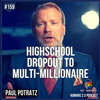 159: Paul Potratz | Highschool Dropout Entrepreneur to Multi-Millionaire