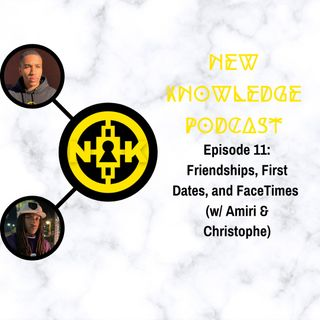 Episode 11: Friendships, First Dates, and FaceTimes