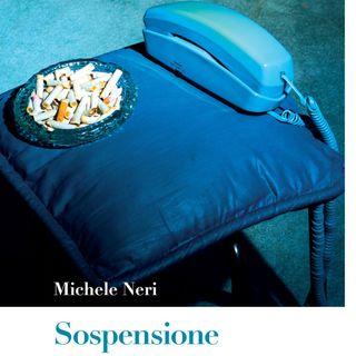 """Michele Neri """"Sospensione"""""""