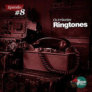 Troca o Disco #08: Os Irritantes Ringtones