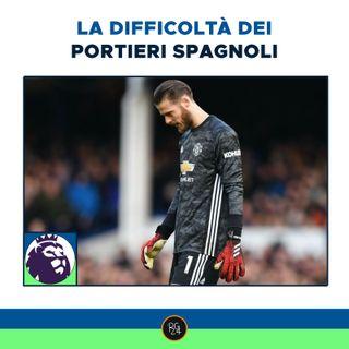 Podcast Premier League: la difficoltà dei portieri spagnoli