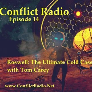 """Episode 14 - Roswell: The Ultimate Cold Case """"Closed"""" with Tom Carey"""