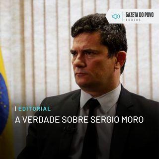 Editorial: A verdade sobre Sergio Moro