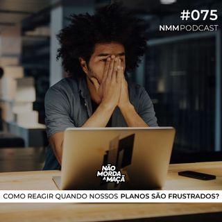 #75 - Como reagir quando nossos planos são frustrados?