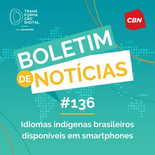 Transformação Digital CBN - Boletim de Notícias #136 - Idiomas indígenas brasileiros disponíveis em smartphones